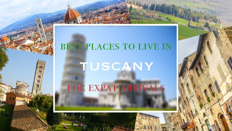 Best places to live in Tuscany for expat arrivals